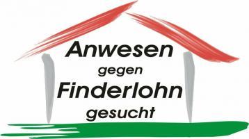 """Suchen Anwesen/Haus mit gr. Grundstück Nähe EG gegen """"Finderlohn"""""""